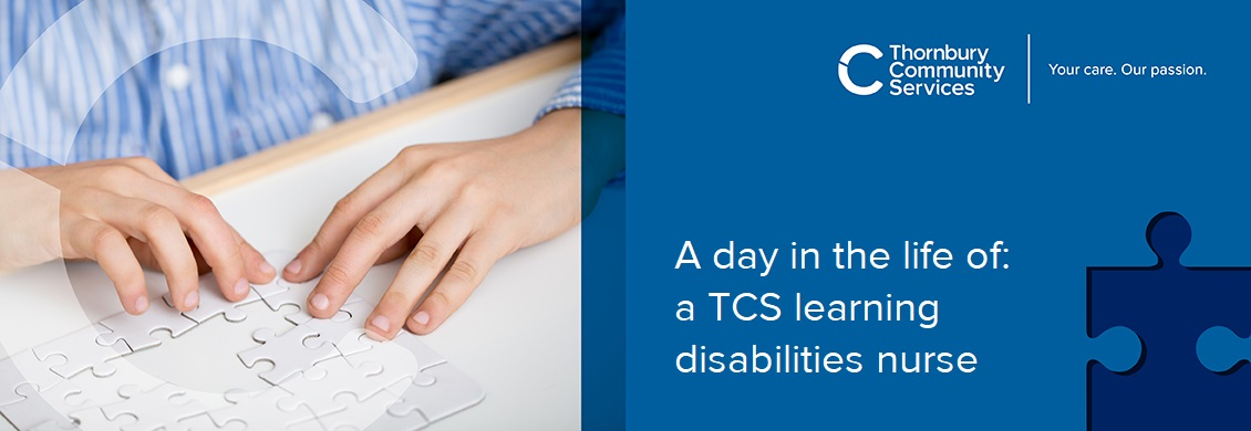 A day in the life of: a TCS learning disabilities nurse